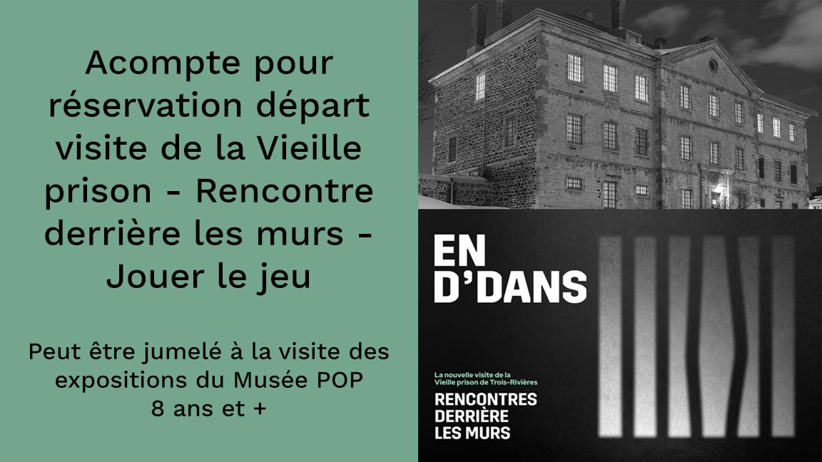 Acompte pour réservation d'un départ - Visite Vieille prison de Trois-Rivières - Rencontre derrière les murs (Jouer le jeu) (peut être jumelée avec la visite des expos du Musée POP)