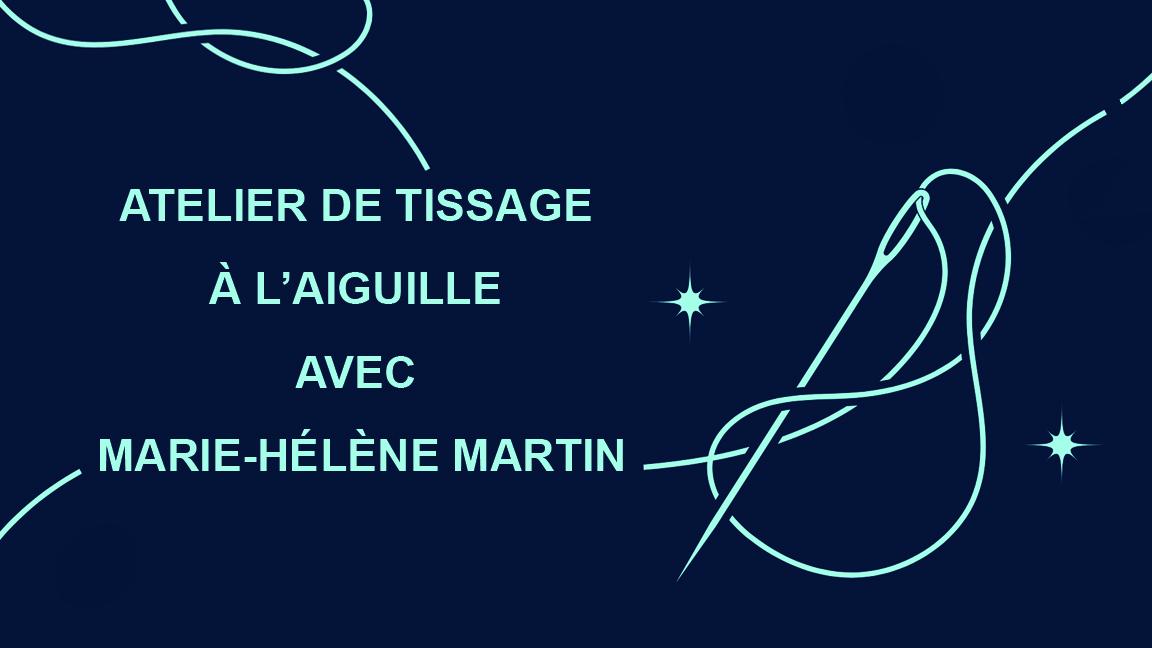 Atelier de tissage à l'aiguille avec Marie-Hélène Martin