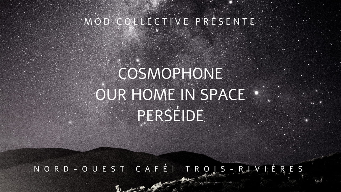 Cosmophone | Our Home In Space | Perséide || Trois-Rivières