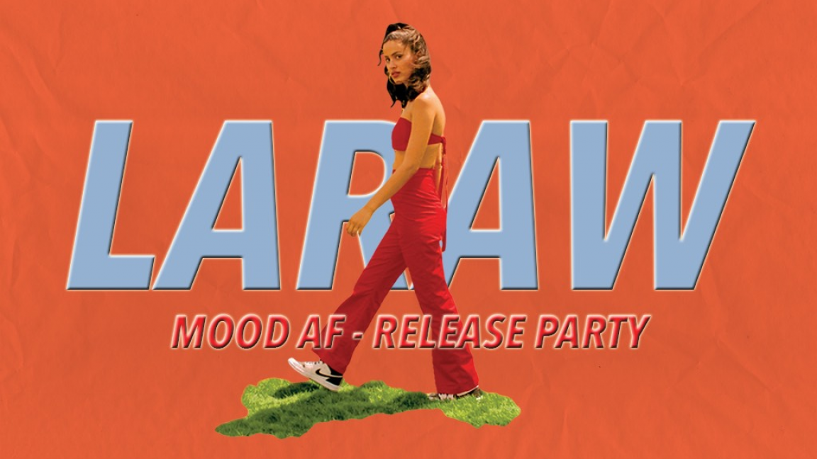 LARAW - MOOD AF (RELEASE PARTY)