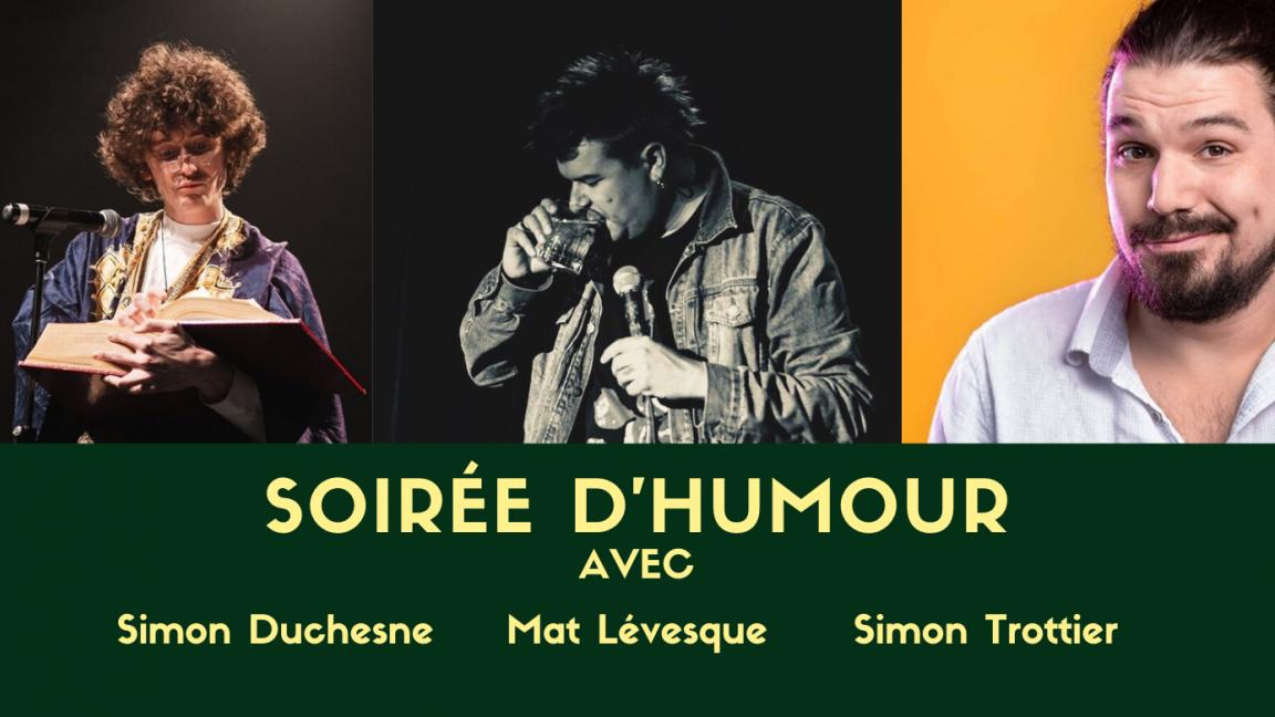 Soirée d'humour: Mat Lévesque ,Simon Duchesne et Simon Trottier