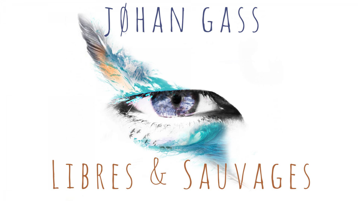 Jøhan Gass : Libres & Sauvages