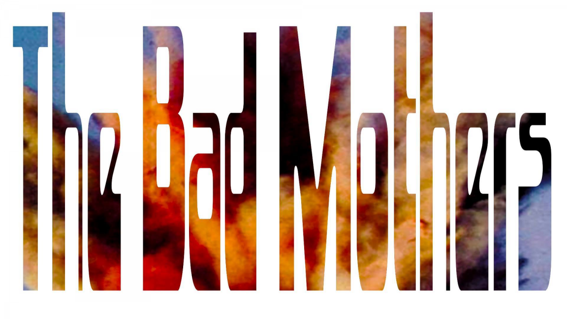 The Bad Mothers