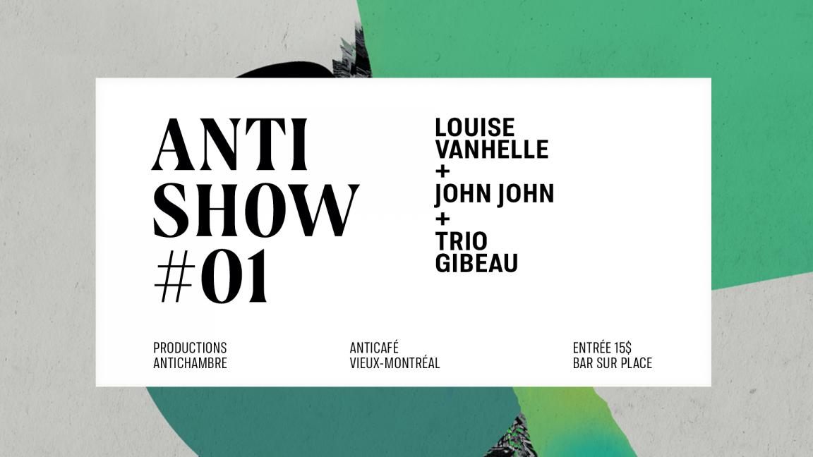 Antishow #1 : Trio Gibeau // Louise Vanhelle // John John