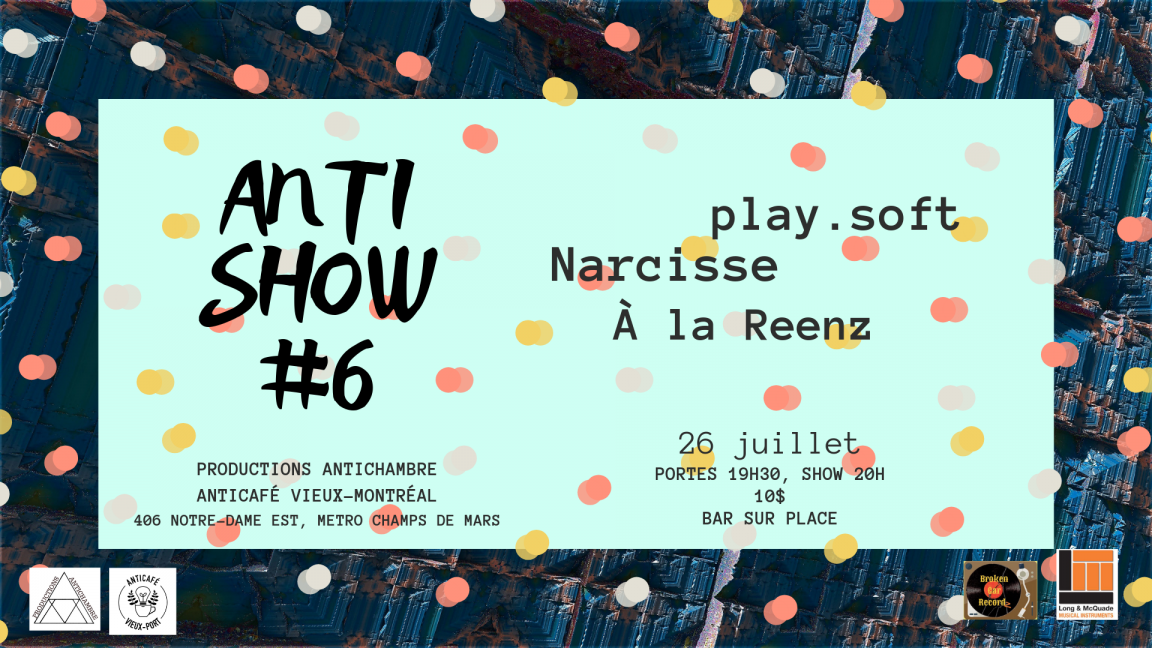 Antishow #6: play.soft * Narcisse * À la Reenz
