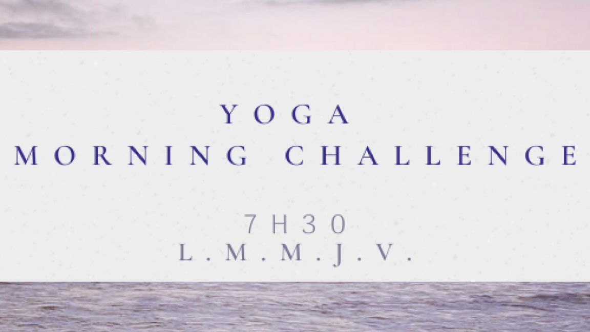 YOGA MORNING CHALLENGE - SEMAINE COMPLÈTE -  5 COURS - 20$