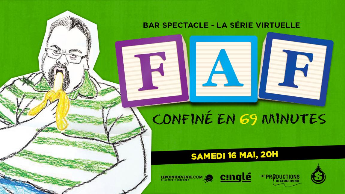 FAF « Confiné en 69 minutes » // Bar Spectacle - La Série Virtuelle