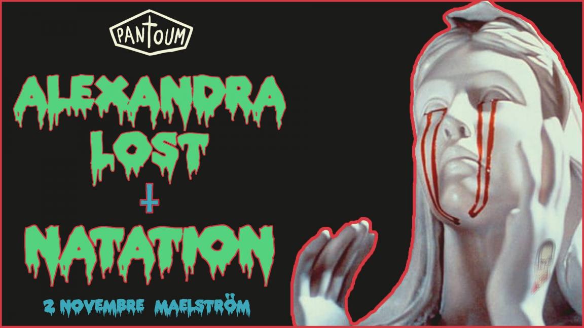 Ϟ Alexandra Lost + Natation ϟ 2 novembre ϟ Maelstrom