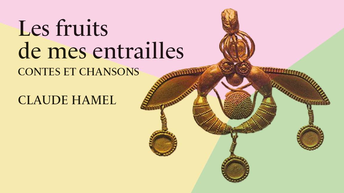 Les fruits de mes entrailles - Claude Hamel - Contes et Chansons
