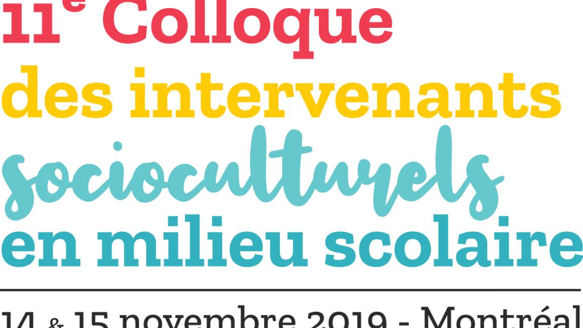 11e Colloque des intervenants socioculturels en milieu scolaire