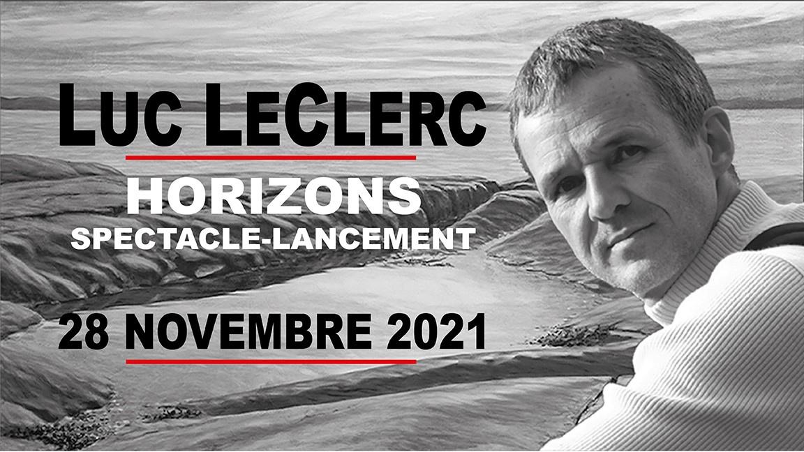 Luc Leclerc: Horizons - Spectacle lancement