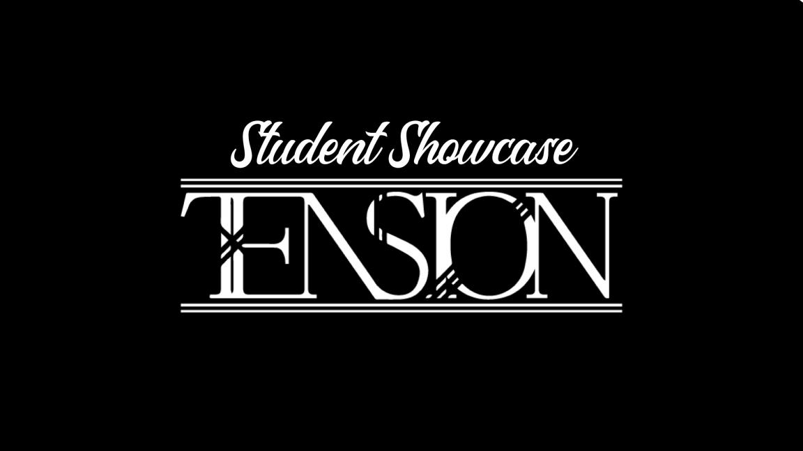 TENSION : STUDENT SHOWCASE