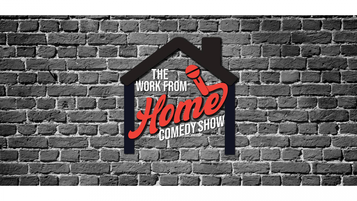 The Work From Home Comedy Show