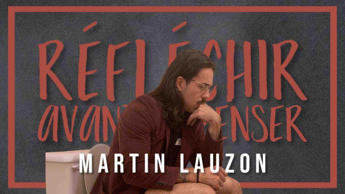 Martin Lauzon - Réfléchir avant de penser