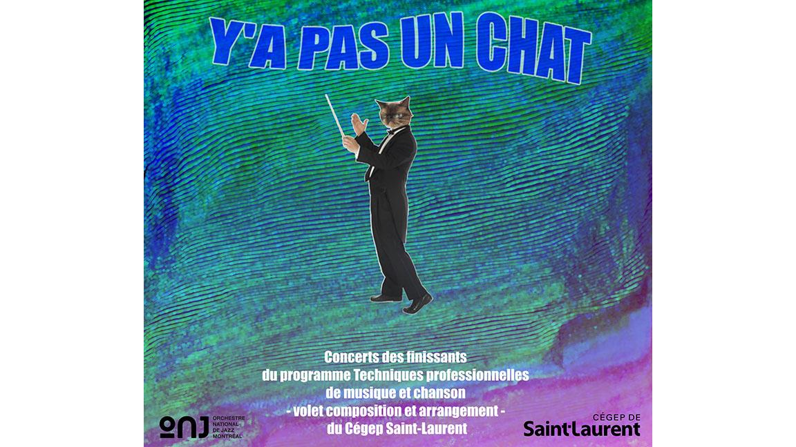 Cégep Saint-Laurent: Y'A PAS UN CHAT - Concert des Finissants en Composition et Arrangement