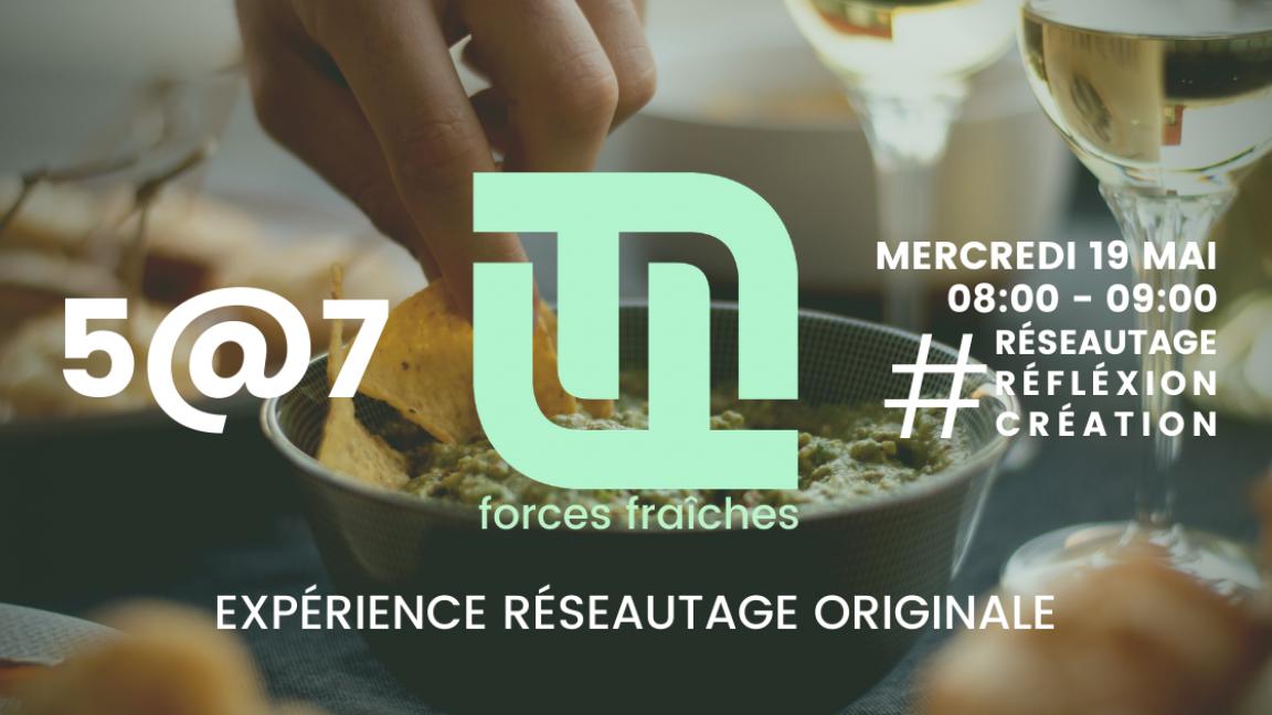 5@7 Forces fraîches - Expérience de réseautage originale