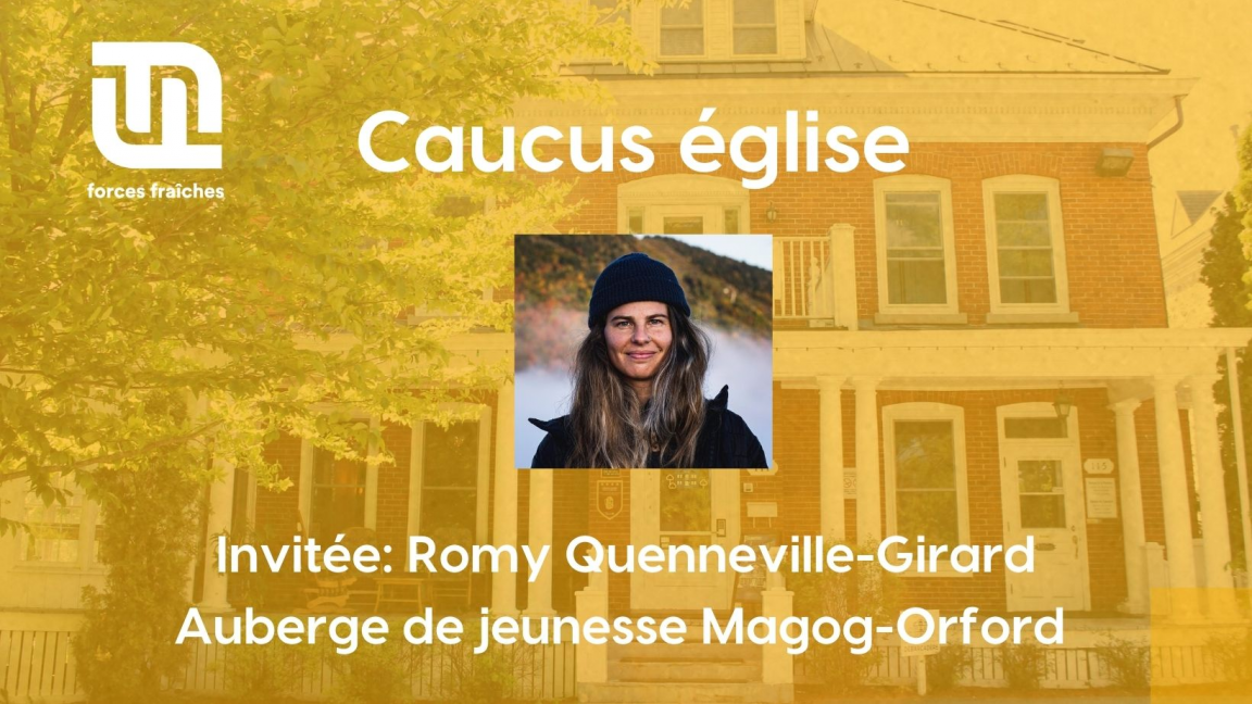 Caucus église - Invitée: Romy Quenneville-Girard de l'Auberge jeunesse Magog-Orford