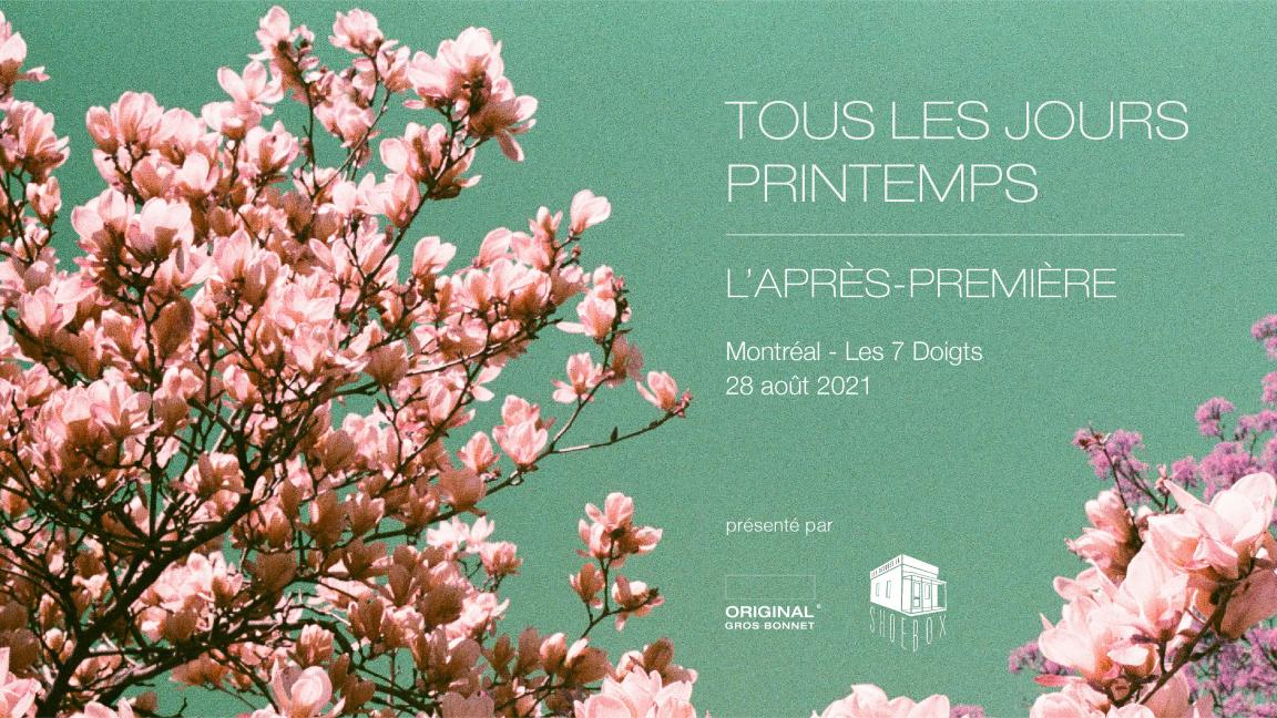 Original Gros Bonnet présente : TOUS LES JOURS PRINTEMPS - L'APRÈS-PREMIÈRE
