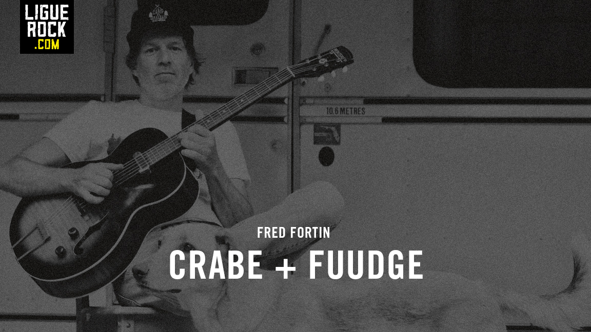 Fred Fortin + Crabe (after) + Fuudge (after)