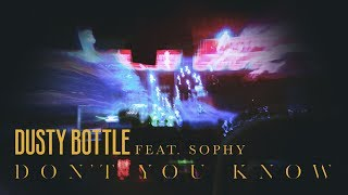 Dusty Bottle - 《Don't You Know》(ft. SOPHY) MV