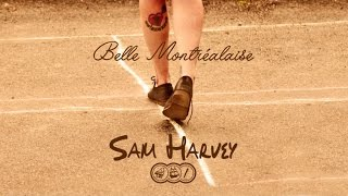 Sam Harvey - Belle Montréalaise