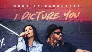 Sons of Daughters - I Picture You (Audio Only)
